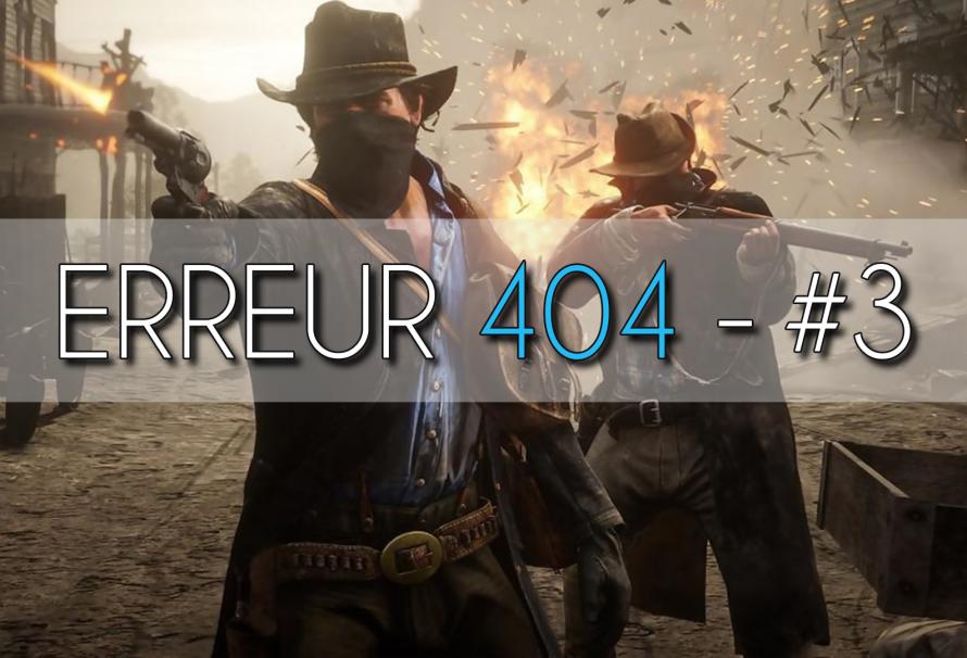 Erreur 404 #3 : L'actu du JV, Red Dead Redemption 2 et la PGW 2018