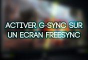 TUTO Activer G-Sync sur un écran FreeSync